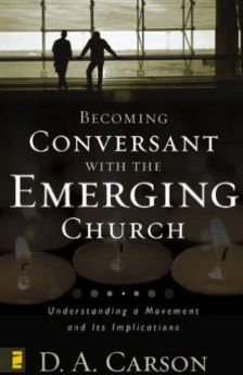 Becoming Conversant with the Emergent Church - D. A. Carson