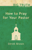 How to Pray for Your Pastor